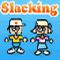 Slacking